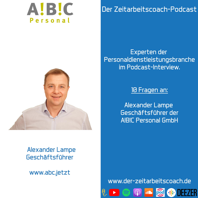 Alexander Lampe | Geschäftsführer der A!B!C Personal GmbH | Experten der Personaldienstleistungsbranche | Der Zeitarbeitscoach-Podcast